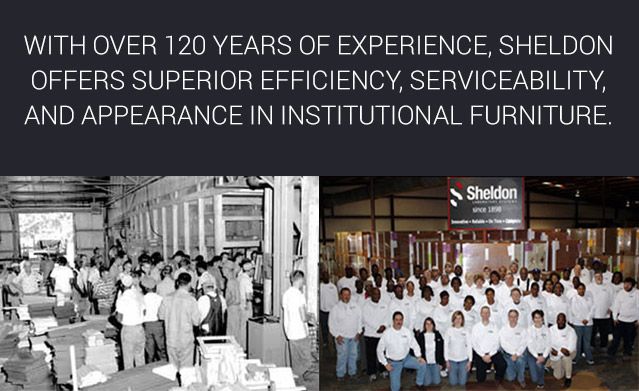 With over 120 years of experience, Sheldon offers superior efficiency, serviceability, and appearance in institutional furniture.